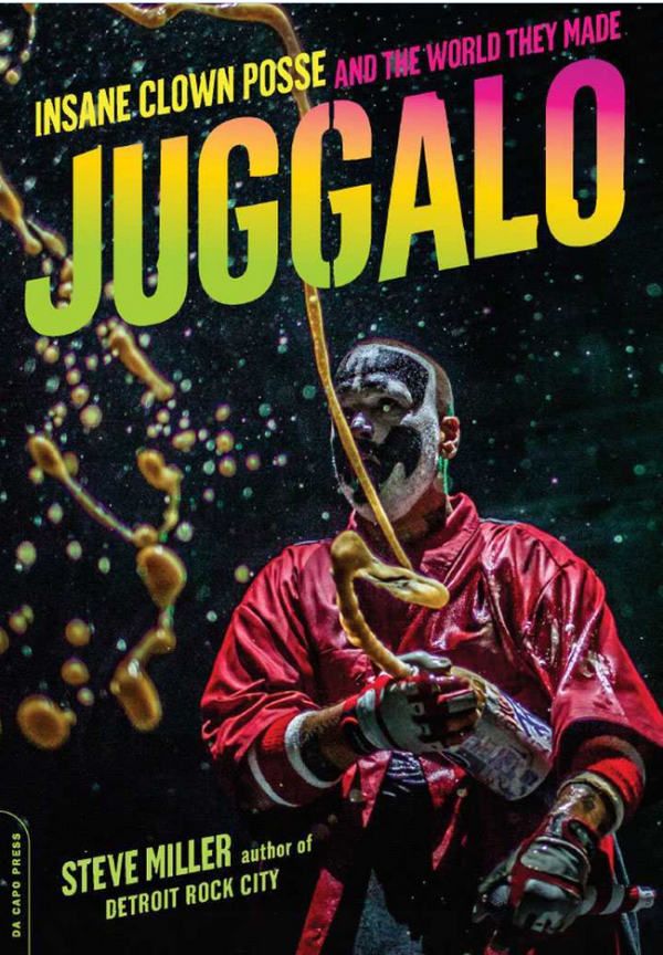 down with the clown author steve miller spills the faygo on insane