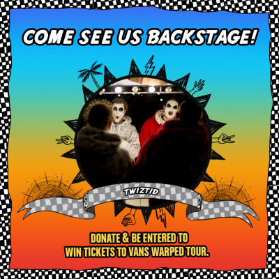 Win backstage passes to see twiztid at vans warped tour faygoluvers twiztid have teamed up with vans warped tour charities to give away some fresh opportunities just for making a donation all donations will be given to a m4hsunfo