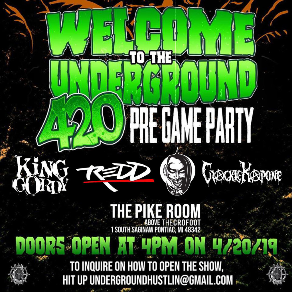 Welcome To The Underground 420 Pre Game Party (ft. King Gordy, Redd, Crackle Kapone, CPB!) - Pontiac, MI
